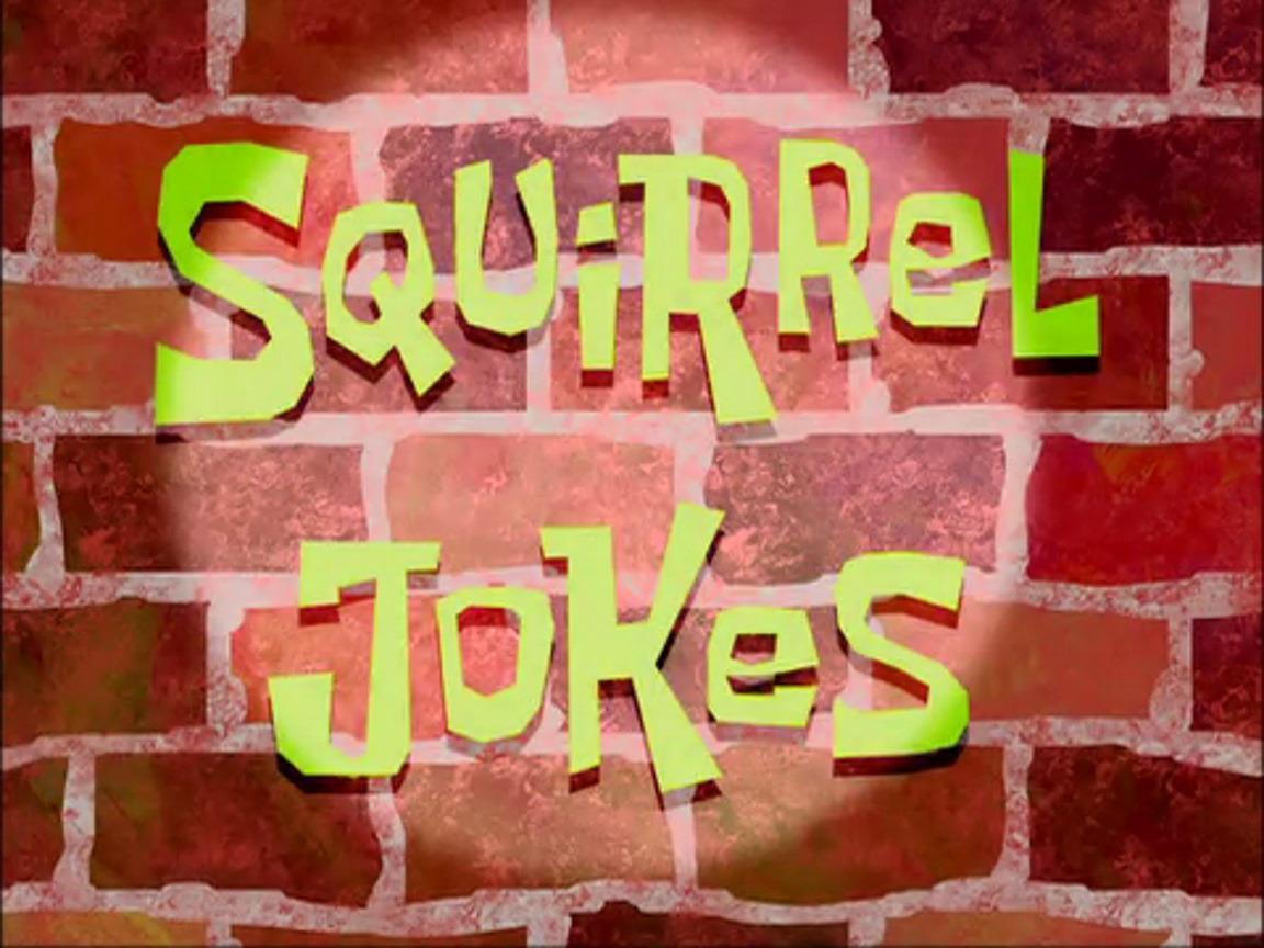 SpongeBob SquarePants — s02e21 — Squirrel Jokes