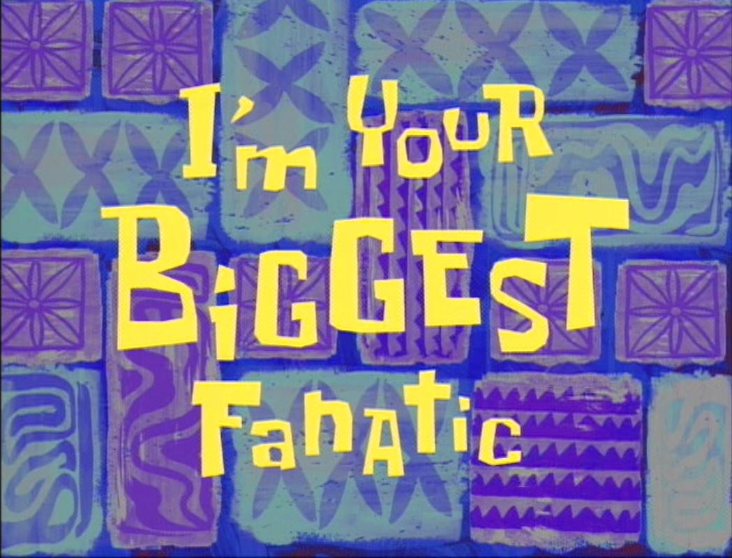 SpongeBob SquarePants — s02e19 — I'm Your Biggest Fanatic