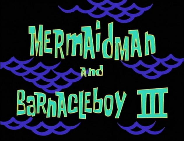 SpongeBob SquarePants — s02e20 — Mermaid Man and Barnacle Boy III