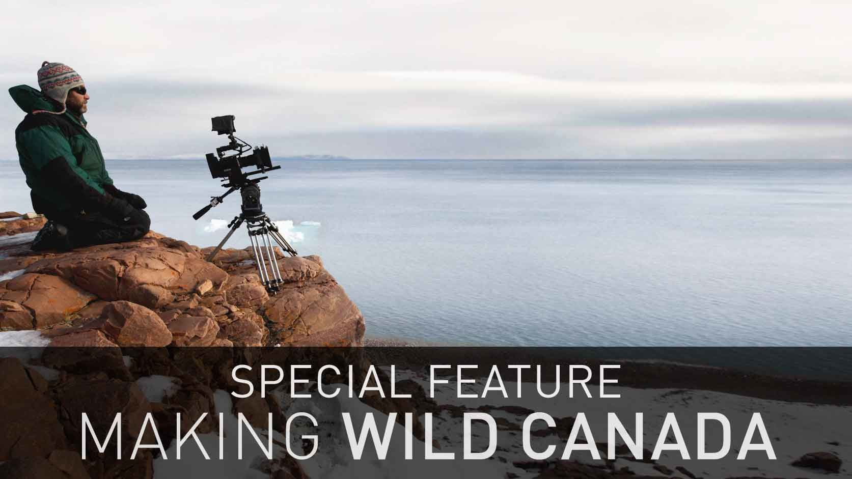 Wild Canada — s01 special-1 — Making Wild Canada