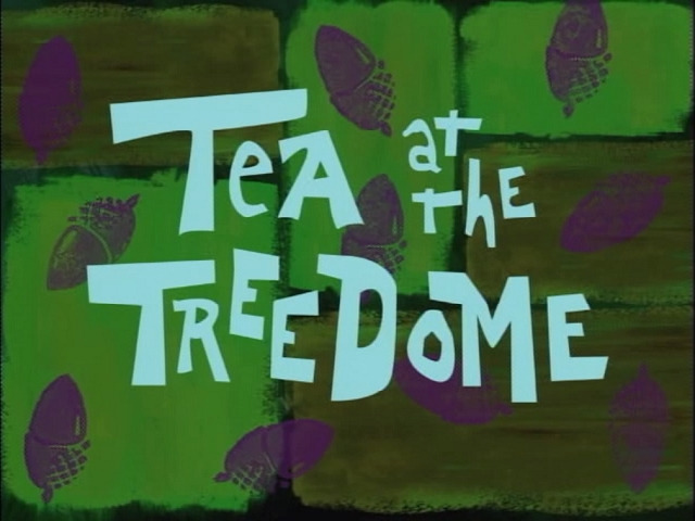 Губка Боб квадратные штаны — s01e03 — Tea at the Treedome