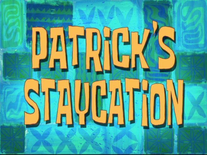 s08e13 — Patrick's Staycation