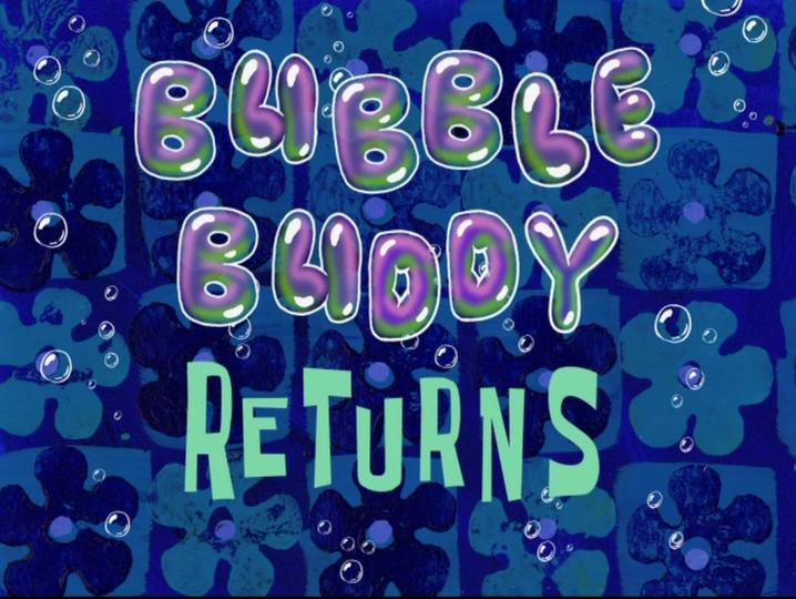 s08e27 — Bubble Buddy Returns