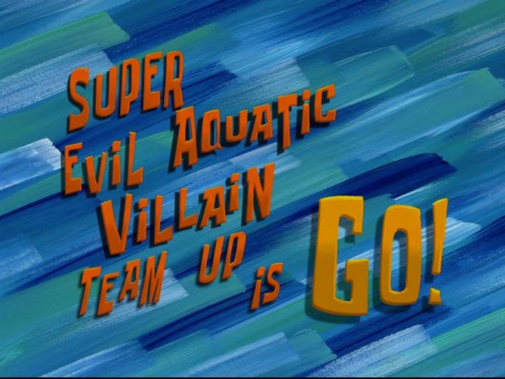 s08e43 — Super Evil Aquatic Villain Team Up is Go!