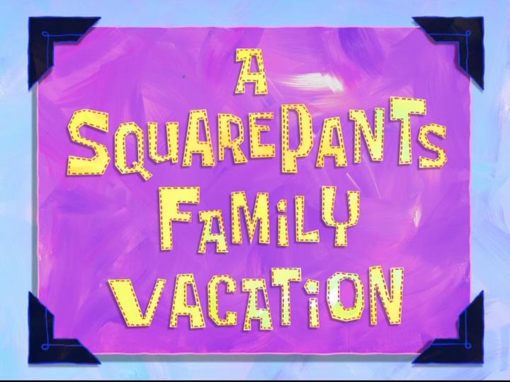s08e12 — A SquarePants Family Vacation