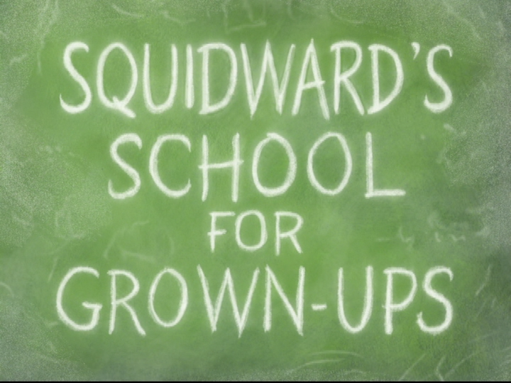s08e08 — Squidward's School for Grown-Ups