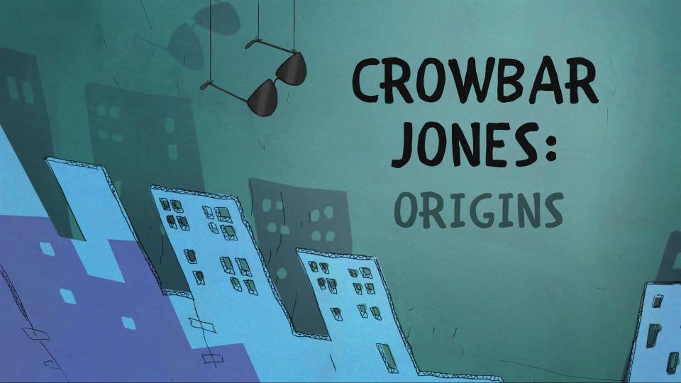 s04e18 — Crowbar Jones: Origins