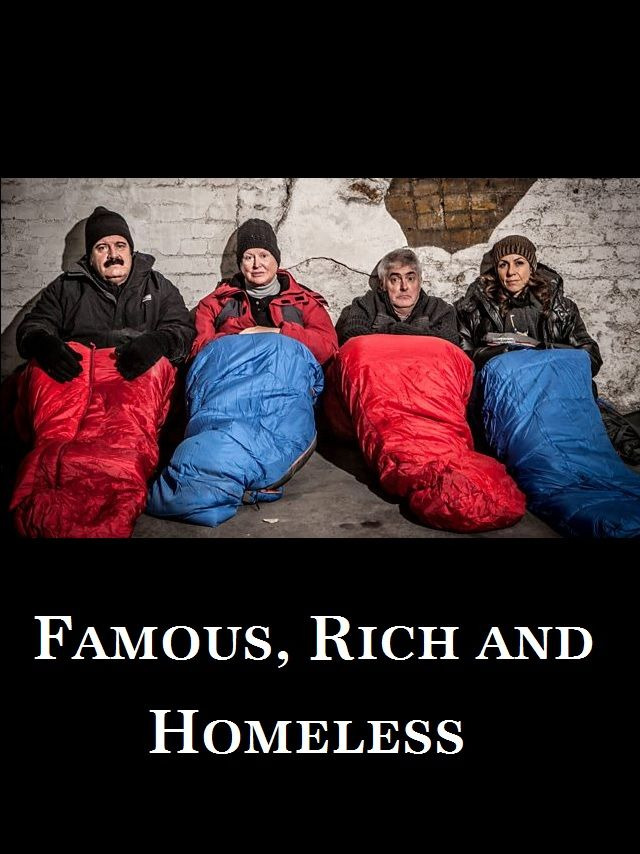Show Famous, Rich and Homeless