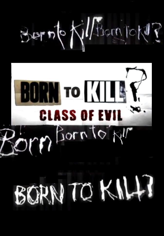 Show Born to Kill? Class of Evil