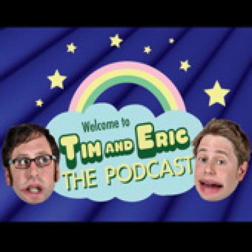 Show Tim and Eric The Podcast