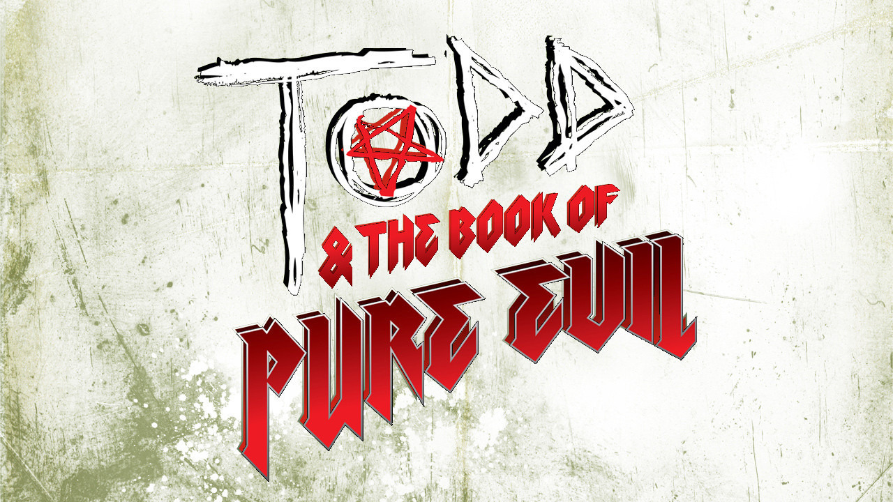 Show Todd & The Book of Pure Evil