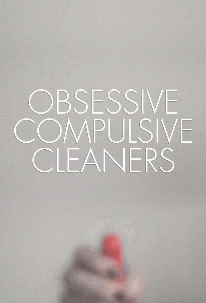 Show Obsessive Compulsive Cleaners