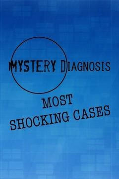 Сериал Mystery Diagnosis: Most Shocking Cases