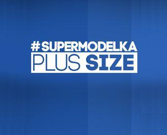 Show #Supermodelka Plus Size