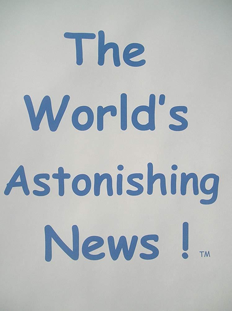 Show The World's Astonishing News!