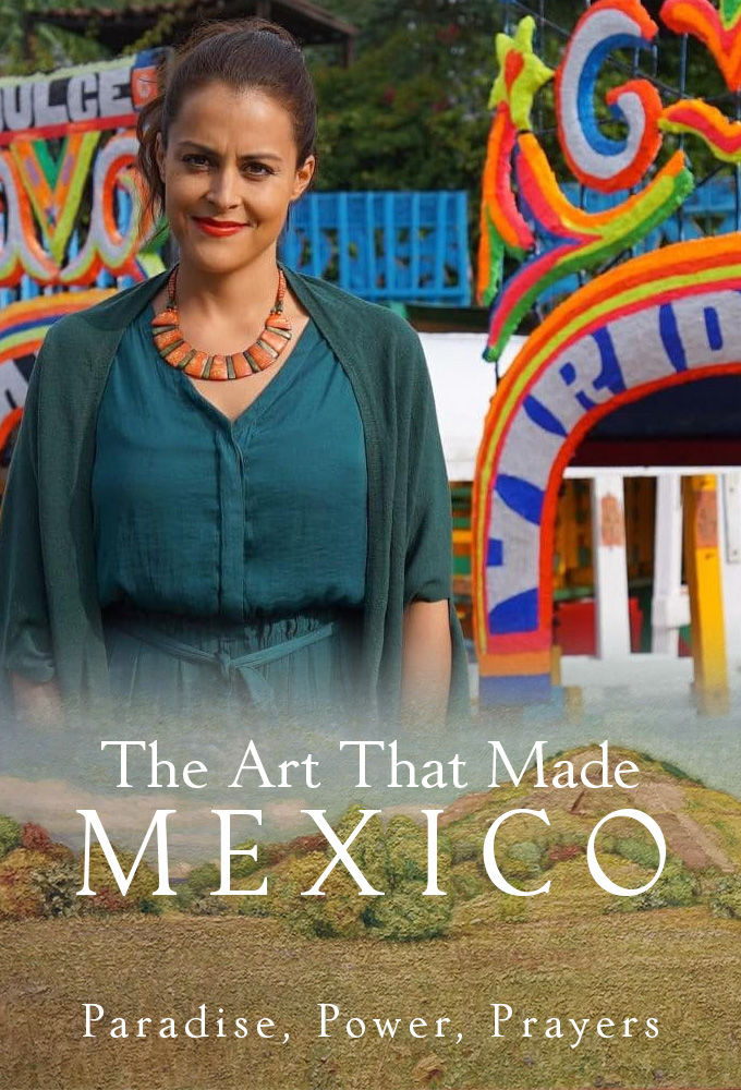Сериал The Art That Made Mexico: Paradise, Power and Prayers