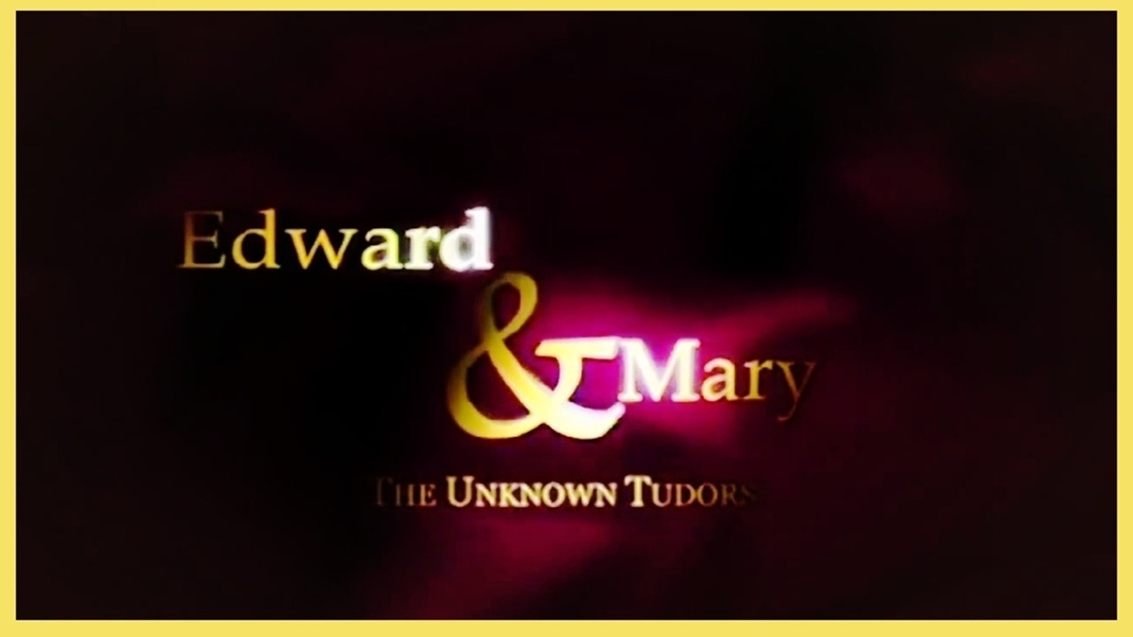 Show Edward and Mary: The Unknown Tudors