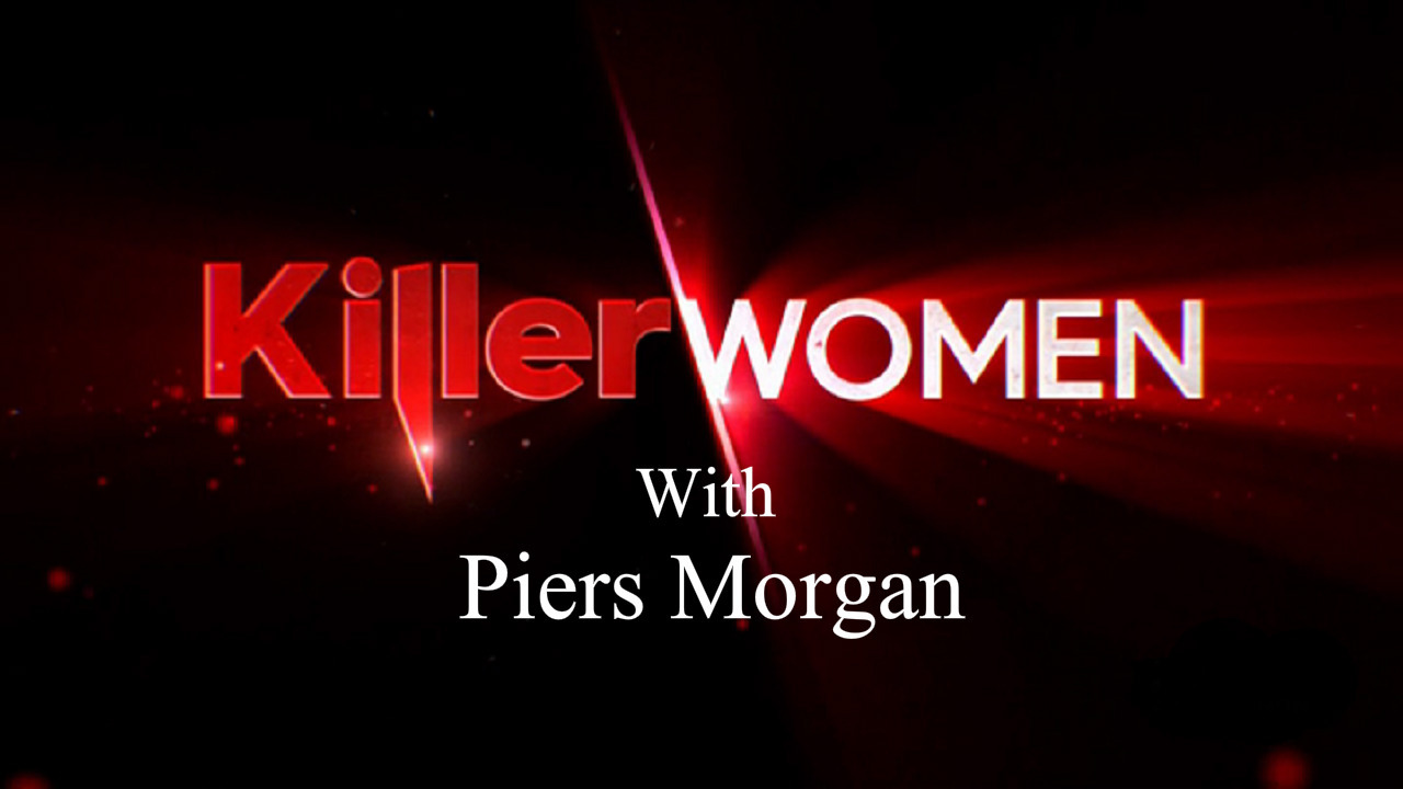 Show Killer Women with Piers Morgan