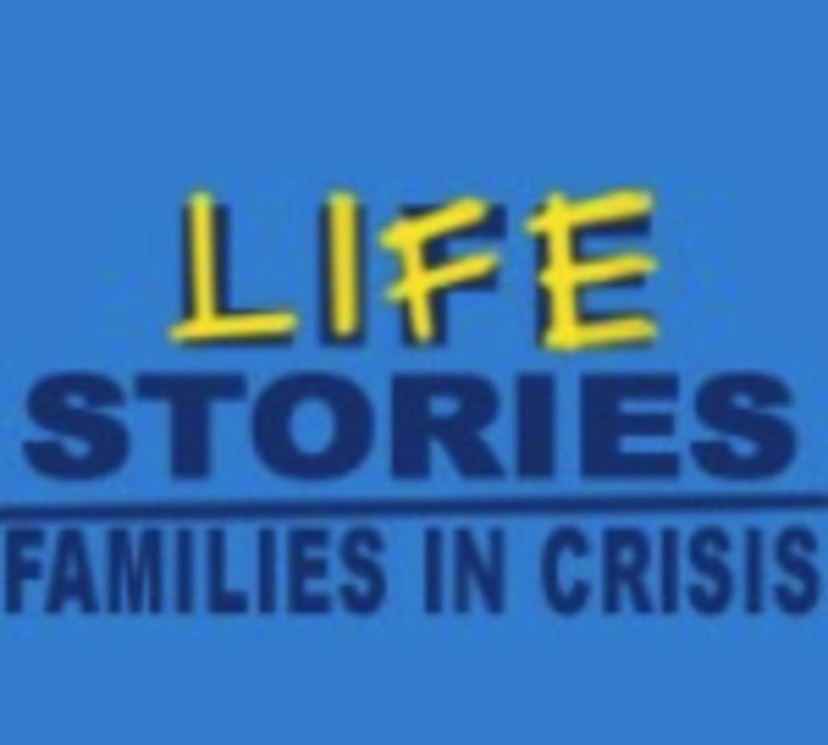 Show Lifestories: Families in Crisis