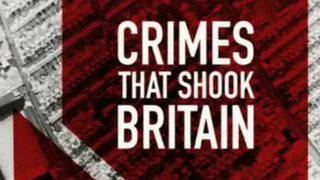 Crimes That Shook Britain сезон 8